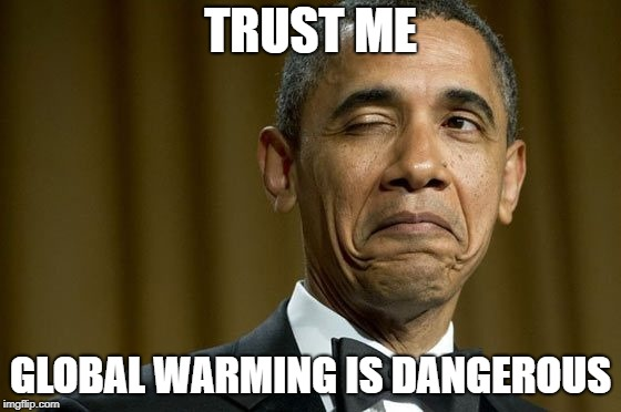 Obama Trust Me On Global Warming